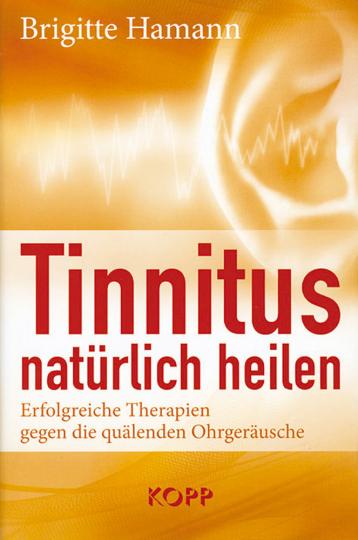 Tinnitus natürlich heilen - Erfolgreiche Therapien gegen die quälenden Ohrgeräusche