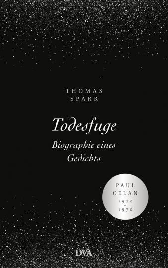 Todesfuge. Biographie eines Gedichts. Paul Celan 1920-1970.