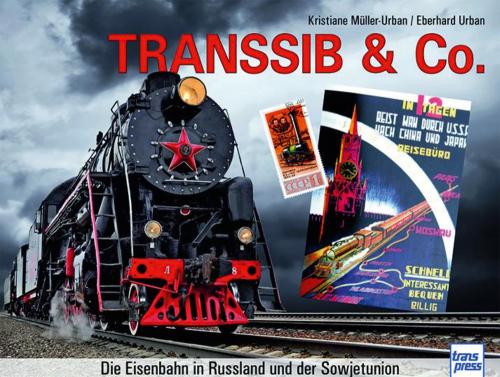 Transsib & Co. Die Eisenbahn in Russland und der Sowjetunion.