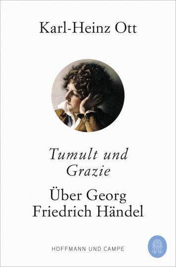 Tumult und Grazie. Über Georg Friedrich Händel.