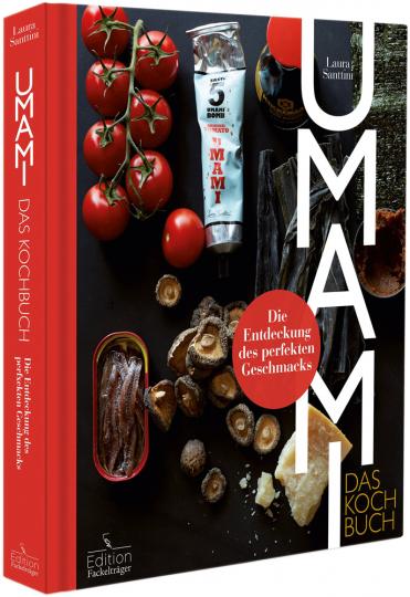 Umami. Das Kochbuch. Die Entdeckung des perfekten Geschmacks.