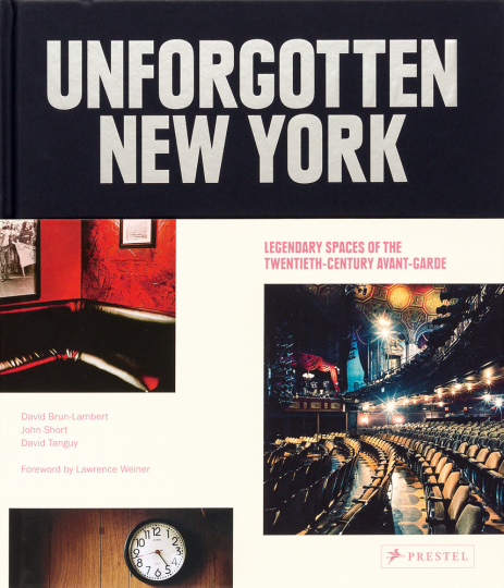 Unforgotten New York. Legendary Spaces of the Twentieth- Century Avant-Garde.