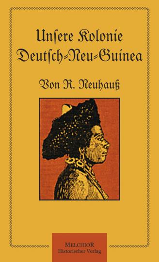 Unsere Kolonie Deutsch-Neu-Guinea. Reprint.