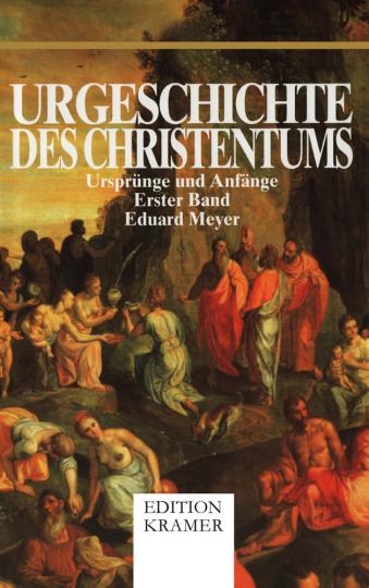 Urgeschichte des Christentums: Ursprünge und Anfänge – 2 Bände