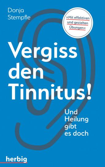 Vergiss den Tinnitus. Und Heilung gibt es doch.