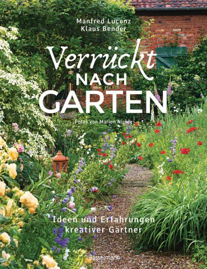 Verrückt nach Garten. Ideen und Erfahrungen kreativer Gärtner.