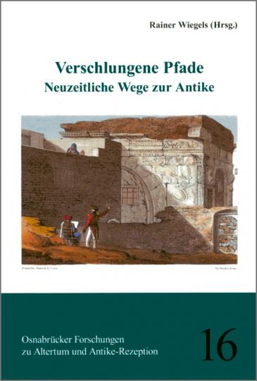 Verschlungene Pfade. Neuzeitliche Wege zur Antike.