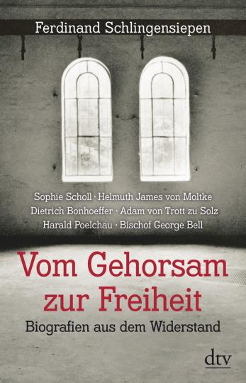 Vom Gehorsam zur Freiheit. Biografien aus dem Widerstand.