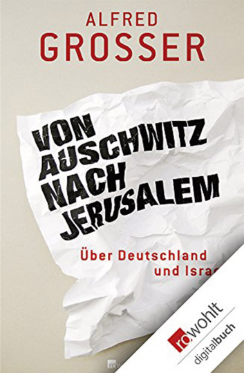 Von Auschwitz nach Jerusalem - Über Deutschland und Israel.