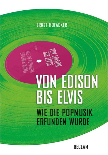 Von Edison bis Elvis. Wie die Popmusik erfunden wurde.