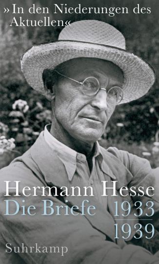 Von Hermann Hesse. »In den Niederungen des Aktuellen«. Die Briefe. 1933-1939.