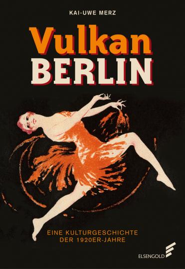Vulkan Berlin. Eine Kulturgeschichte der 1920er-Jahre.