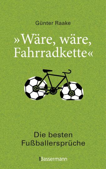 Wäre, wäre, Fahrradkette - Die besten Fußballersprüche.