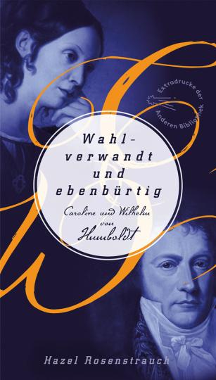 Wahlverwandt und ebenbürtig. Caroline & Wilhelm von Humboldt.
