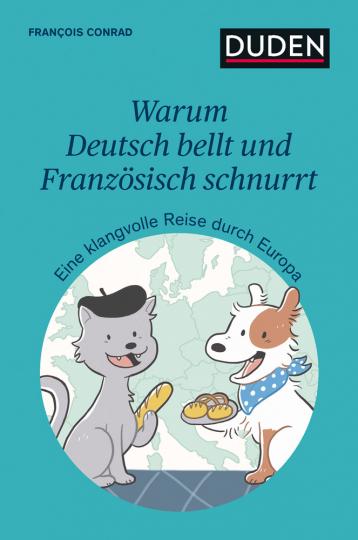 Warum Deutsch bellt und Französisch schnurrt. Eine klangvolle Reise durch die Sprachen Europas.