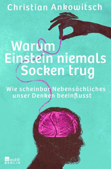 Warum Einstein niemals Socken trug. Wie scheinbar Nebensächliches unser Denken beeinflusst.