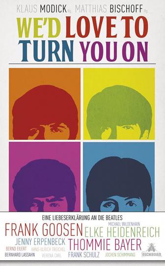 We'd love to turn you on - Eine Liebeserklärung an die Beatles. Geschichten über die Beatles von Elke Heidenreich, Frank Goosen und vielen anderen