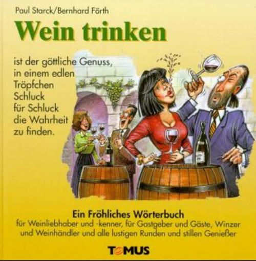 Wein trinken - Ein fröhliches Wörterbuch