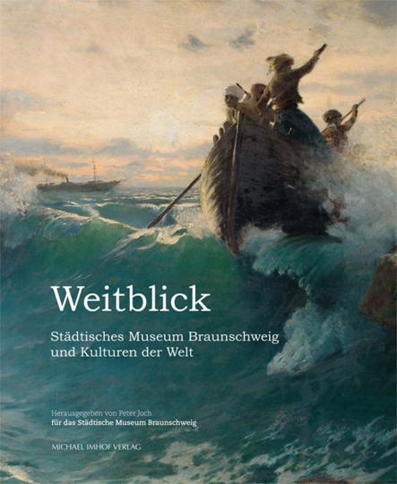 Weitblick. Städtisches Museum Braunschweig und Kulturen der Welt.