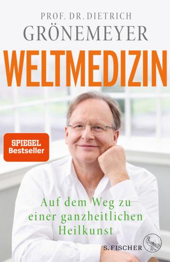 Weltmedizin. Auf dem Weg zu einer ganzheitlichen Heilkunst.