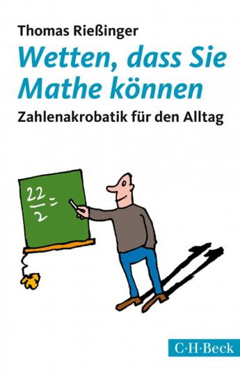 Wetten, dass Sie Mathe können. Zahlenakrobatik für den Alltag.