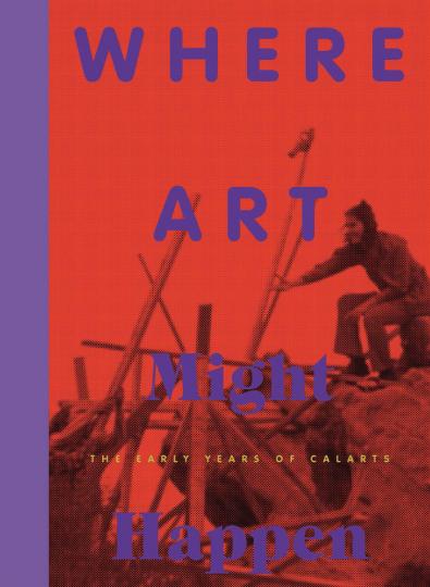 Where Art Might Happen. Die frühen Jahre von CalArts.
