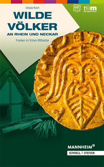 Wilde Völker an Rhein und Neckar. Franken im frühen Mittelalter.