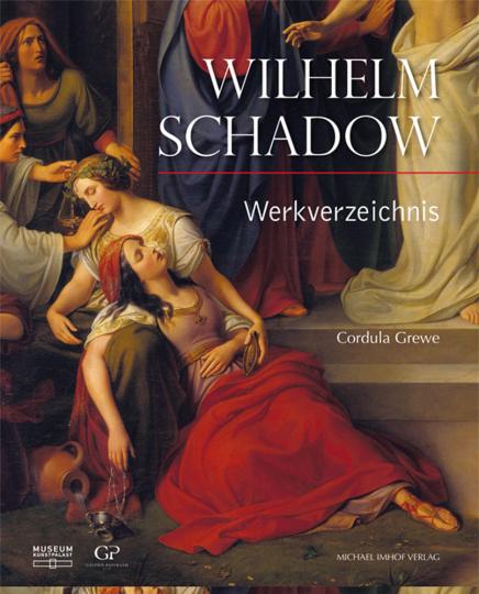 Wilhelm Schadow. Werkverzeichnis der Gemälde mit den dazugehörigen Zeichnungen und Druckgrafiken.