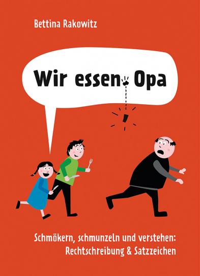 Wir essen Opa. Schmökern, schmunzeln und verstehen. Rechtschreibung & Satzzeichen.