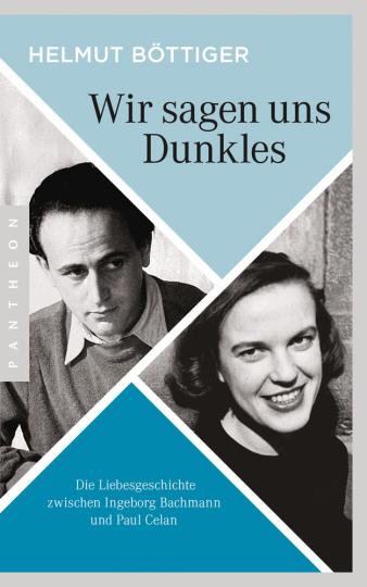 Wir sagen uns Dunkles. Die Liebesgeschichte zwischen Ingeborg Bachmann und Paul Celan.
