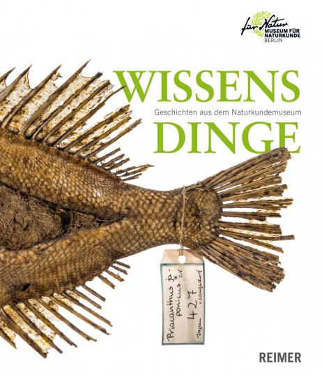 Wissensdinge. Geschichten aus dem Naturkundemuseum.