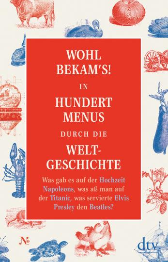Wohl bekam's! In hundert Menus durch die Weltgeschichte.