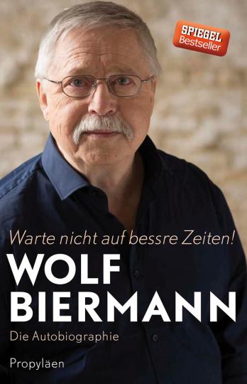 Wolf Biermann. Warte nicht auf bessre Zeiten! Die Autobiographie.