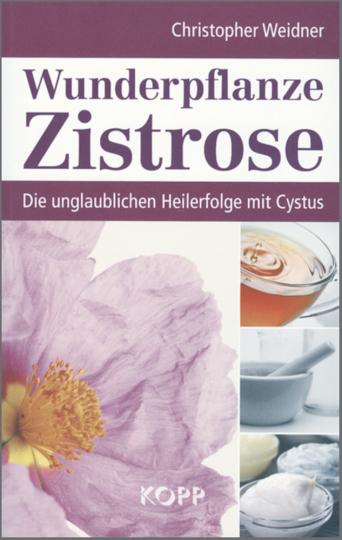 Wunderpflanze Zistrose - Die unglaublichen Heilerfolge mit Cystus