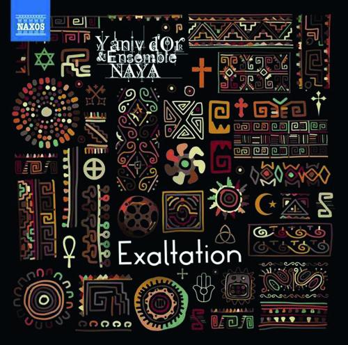 Yaniv d'Or & Ensemble Naya. Exaltation. CD.
