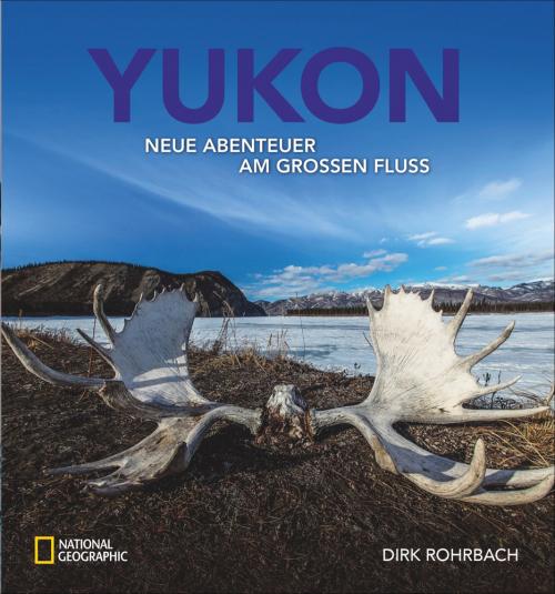 Yukon. Neue Abenteuer am großen Fluss.