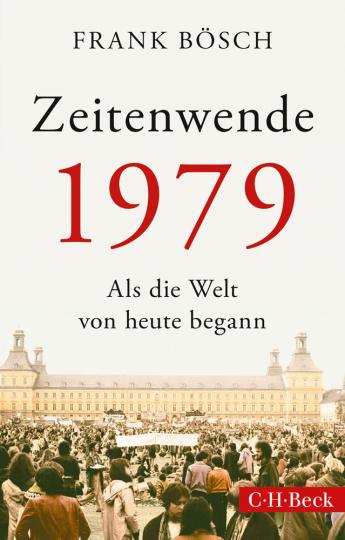 Zeitenwende 1979. Als die Welt von heute begann.