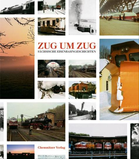 Zug um Zug. Sächsische Eisenbahngeschichten.
