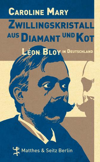 Zwillingskristall aus Diamant und Kot. Léon Bloy in Deutschland.