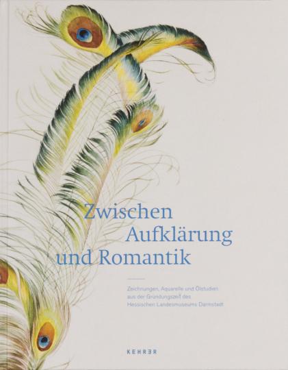 Zwischen Aufklärung und Romantik. Zeichnungen, Aquarelle und Ölstudien aus der Gründungszeit des Hessischen Landesmuseums Darmstadt.