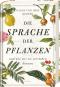 Die Sprache der Pflanzen ...und wie wir sie verstehen können. Bild 1